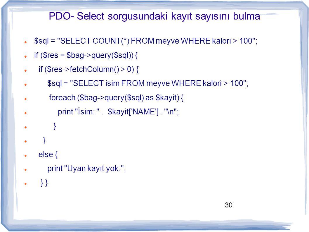 30 PDO- Select sorgusundaki kayıt sayısını bulma $sql =