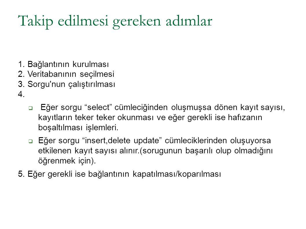 """Takip edilmesi gereken adımlar 1. Bağlantının kurulması 2. Veritabanının seçilmesi 3. Sorgu'nun çalıştırılması 4.  Eğer sorgu """"select"""" cümleciğinden"""