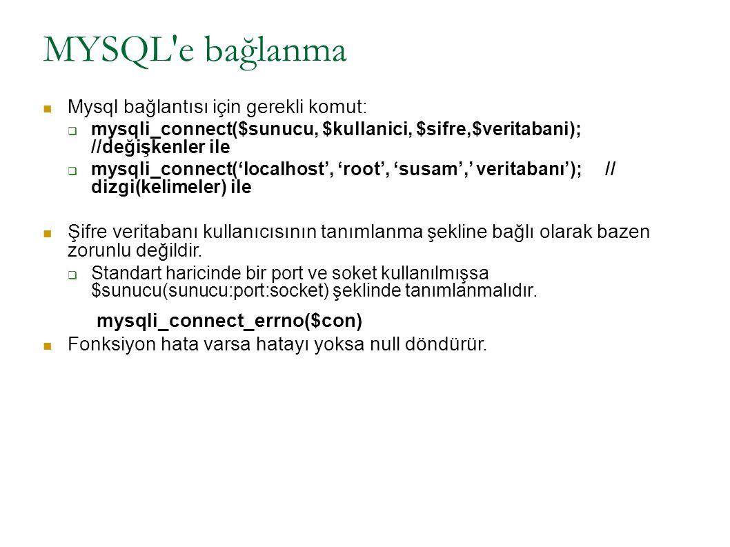 MYSQL e bağlanma (devamı) Örnek Kullanım  $bag = mysql_connect( localhost , mysql_kullanıcısı , mysql_şifresi , vt ) if (mysqli_connect_errno($bag)) { echo «Bağlanılamadı.