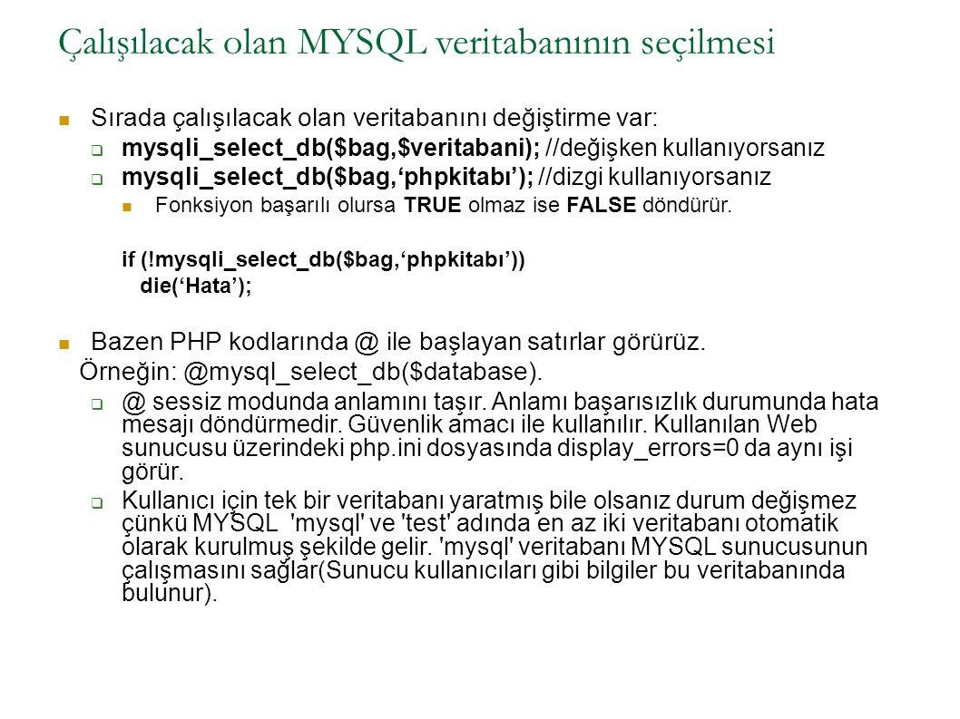 Çalışılacak olan MYSQL veritabanının seçilmesi (devamı) Örnek Kullanım  mysql_select_db($bag, vtadı ) or die( DB bulunamadı: .