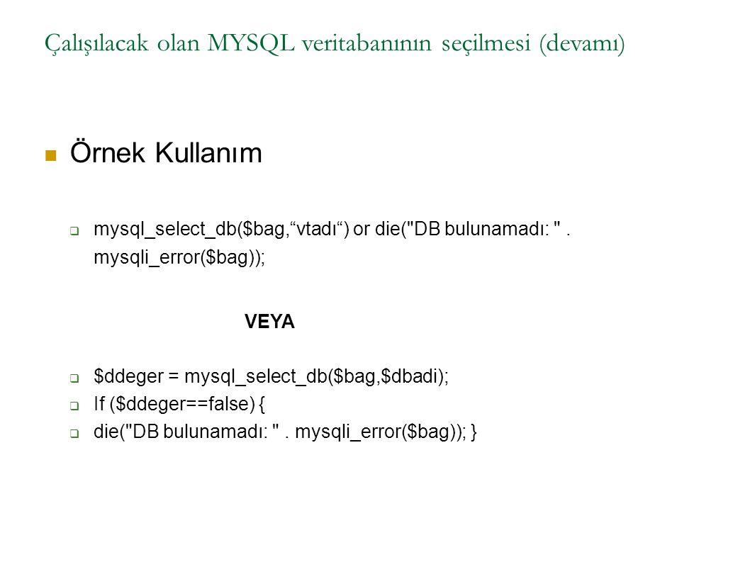 """Çalışılacak olan MYSQL veritabanının seçilmesi (devamı) Örnek Kullanım  mysql_select_db($bag,""""vtadı"""") or die("""