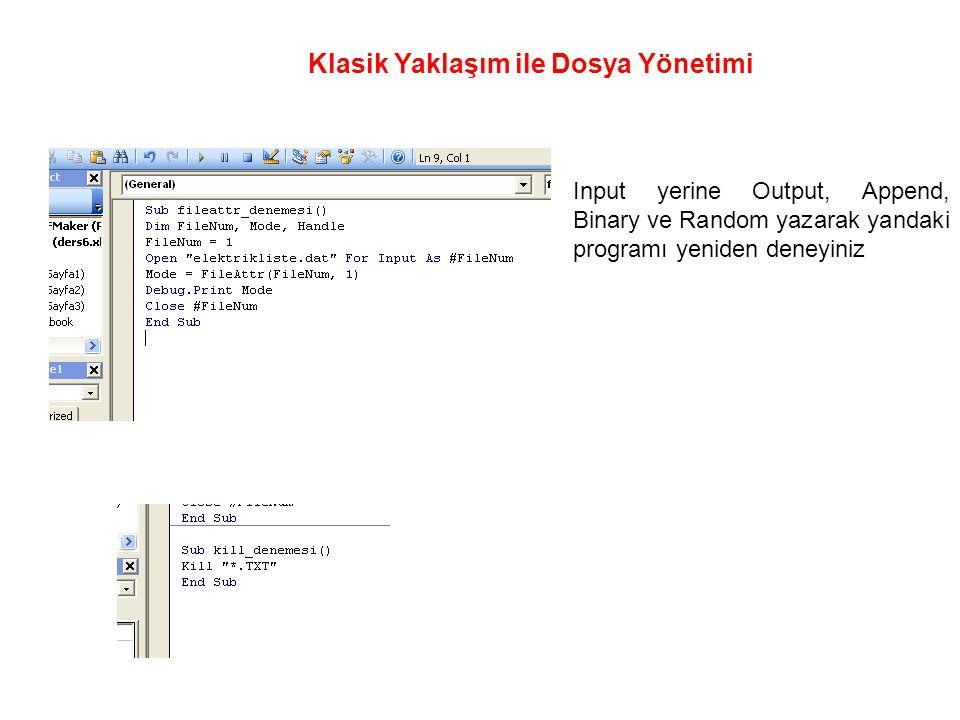 Input yerine Output, Append, Binary ve Random yazarak yandaki programı yeniden deneyiniz Klasik Yaklaşım ile Dosya Yönetimi