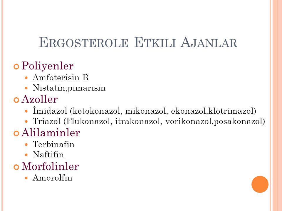 E RGOSTEROLE E TKILI A JANLAR Poliyenler Amfoterisin B Nistatin,pimarisin Azoller İmidazol (ketokonazol, mikonazol, ekonazol,klotrimazol) Triazol (Flu