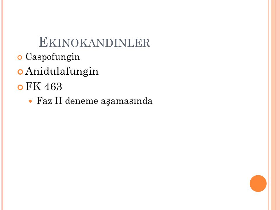 E KINOKANDINLER Caspofungin Anidulafungin FK 463 Faz II deneme aşamasında
