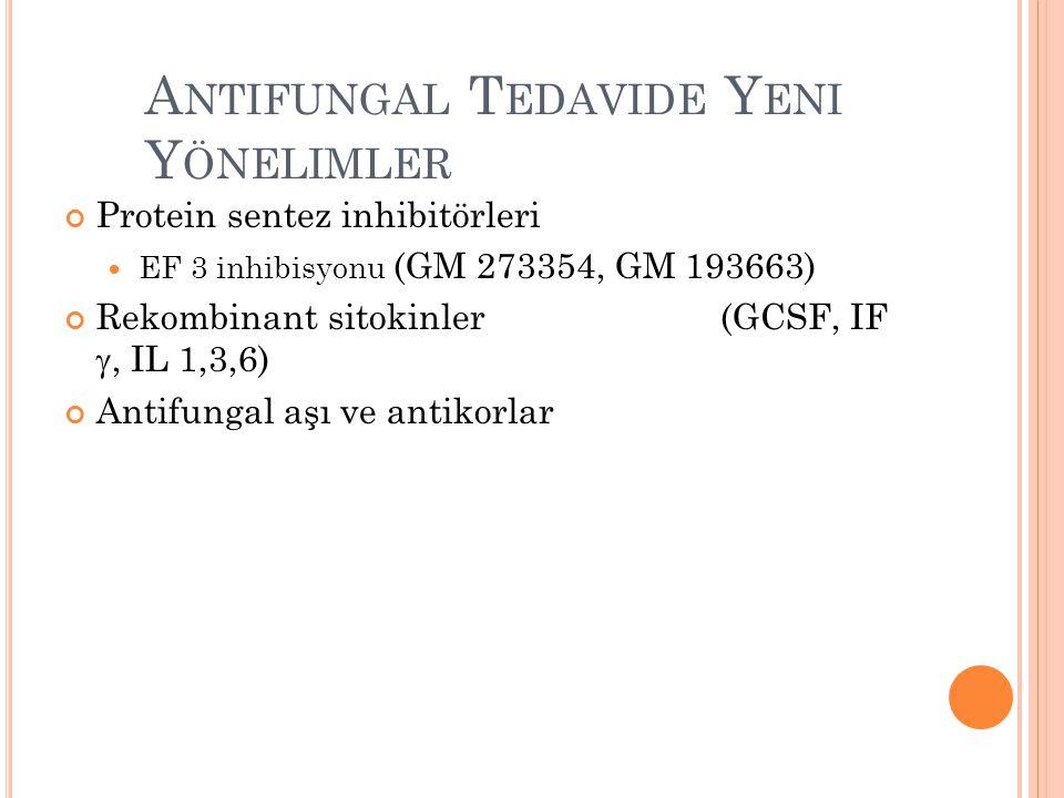A NTIFUNGAL T EDAVIDE Y ENI Y ÖNELIMLER Protein sentez inhibitörleri EF 3 inhibisyonu (GM 273354, GM 193663) Rekombinant sitokinler (GCSF, IF , IL 1,