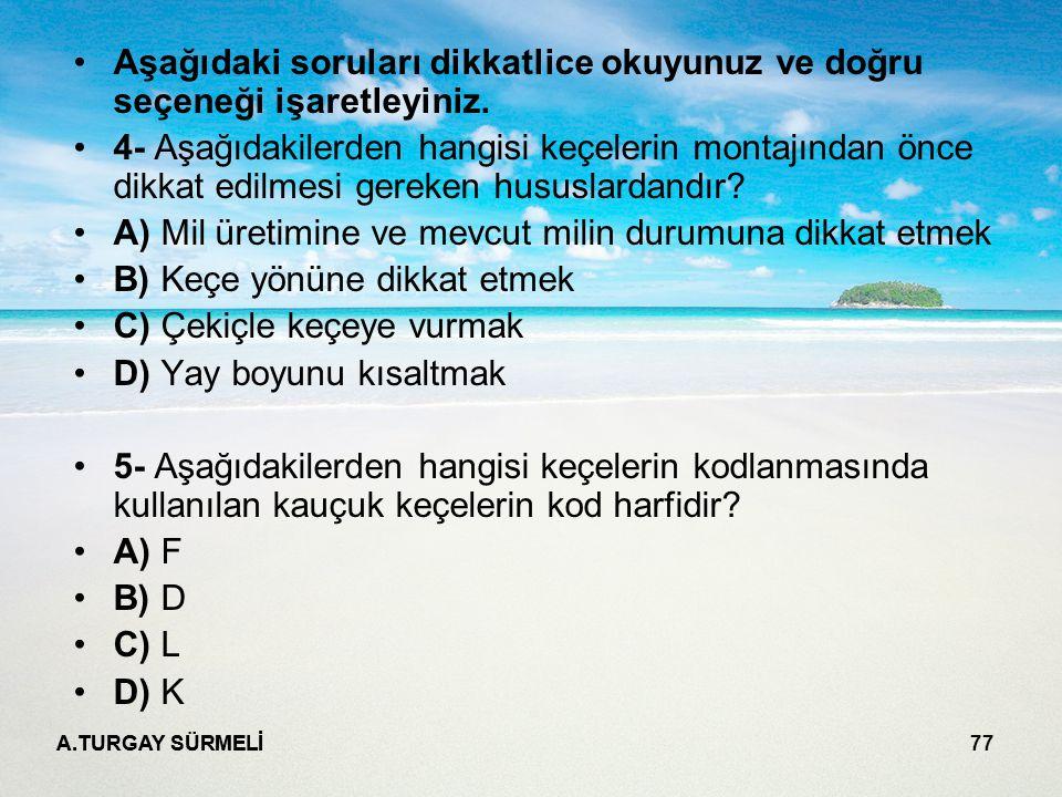 A.TURGAY SÜRMELİ 77 Aşağıdaki soruları dikkatlice okuyunuz ve doğru seçeneği işaretleyiniz.