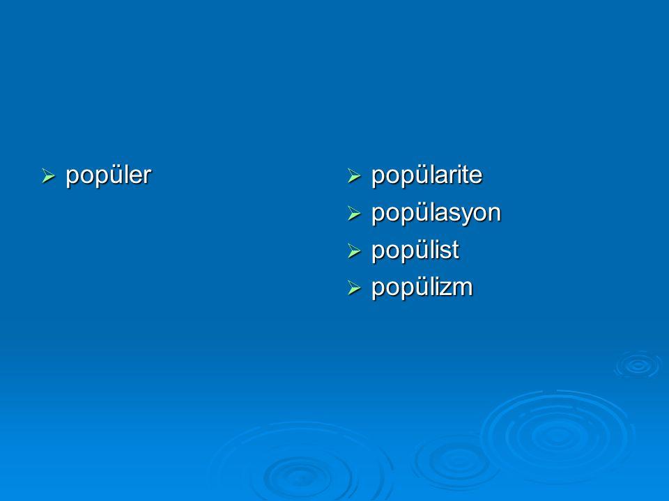  popüler  popülarite  popülasyon  popülist  popülizm