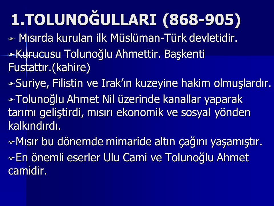 1.TOLUNOĞULLARI (868-905)  M M M Mısırda kurulan ilk Müslüman-Türk devletidir.