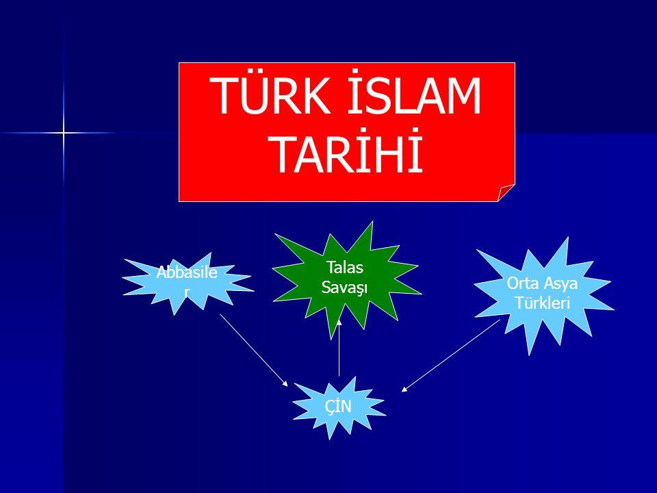 ÇİN Talas Savaşı Orta Asya Türkleri Abbasile r TÜRK İSLAM TARİHİ