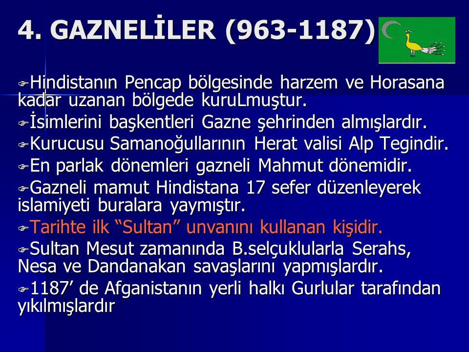 4. GAZNELİLER (963-1187) HHHHindistanın Pencap bölgesinde harzem ve Horasana kadar uzanan bölgede kuruLmuştur. İİİİsimlerini başkentleri Gazne