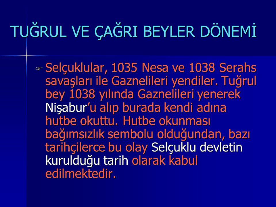 TUĞRUL VE ÇAĞRI BEYLER DÖNEMİ  Selçuklular, 1035 Nesa ve 1038 Serahs savaşları ile Gaznelileri yendiler.