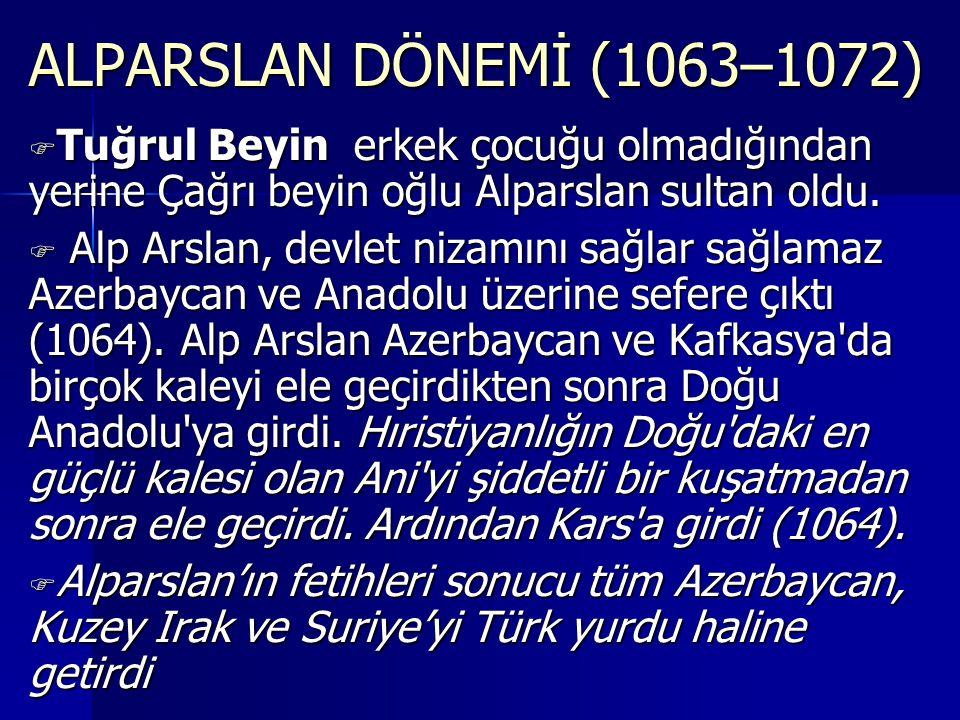 ALPARSLAN DÖNEMİ (1063–1072) TTTTuğrul Beyin erkek çocuğu olmadığından yerine Çağrı beyin oğlu Alparslan sultan oldu.