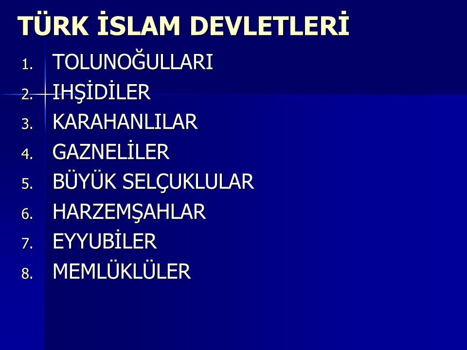 TÜRK İSLAM DEVLETLERİ 1.TOLUNOĞULLARI 2. IHŞİDİLER 3.