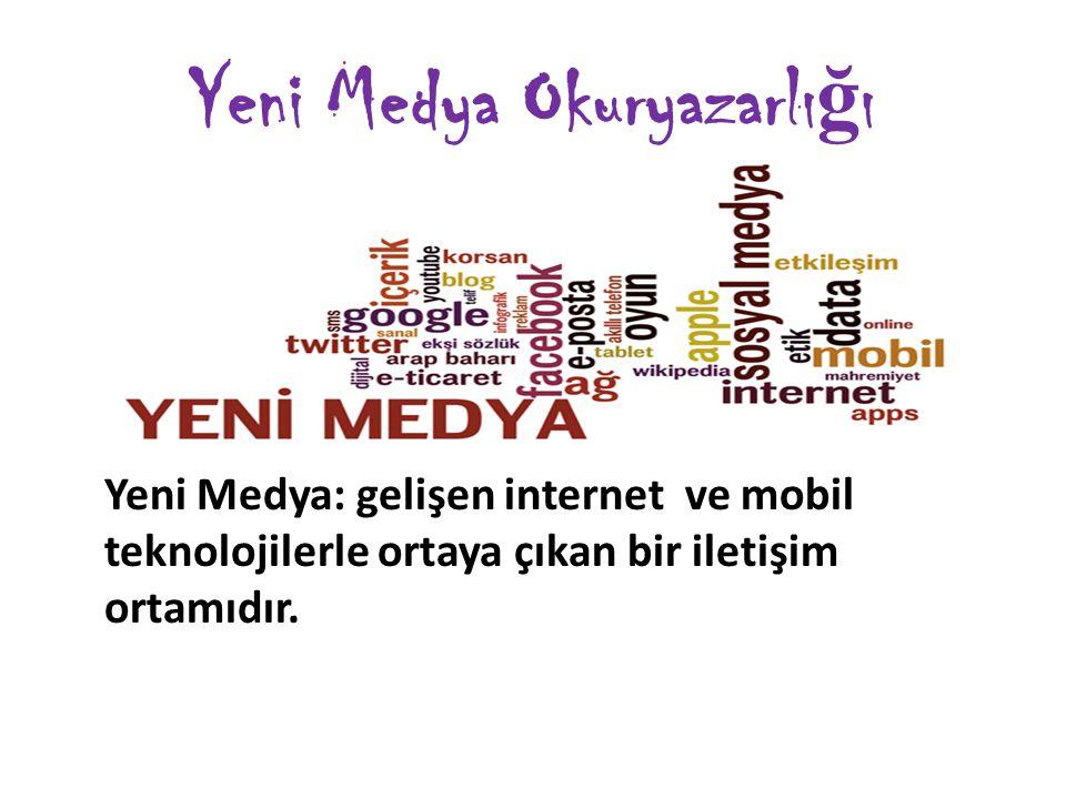 Yeni Medya Okuryazarlı ğ ı Yeni Medya: gelişen internet ve mobil teknolojilerle ortaya çıkan bir iletişim ortamıdır.
