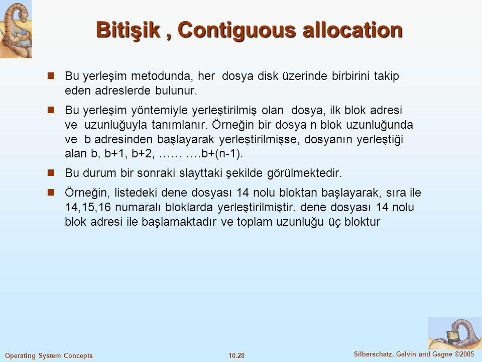 10.28 Silberschatz, Galvin and Gagne ©2005 Operating System Concepts Bitişik, Contiguous allocation Bu yerleşim metodunda, her dosya disk üzerinde bir