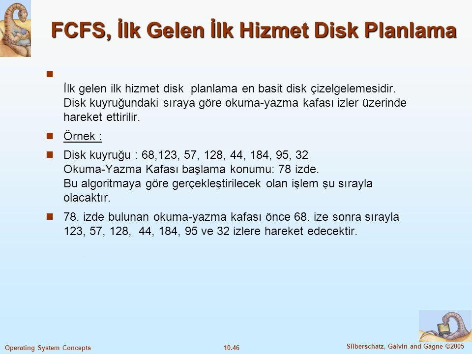 10.46 Silberschatz, Galvin and Gagne ©2005 Operating System Concepts FCFS, İlk Gelen İlk Hizmet Disk Planlama İlk gelen ilk hizmet disk planlama en ba