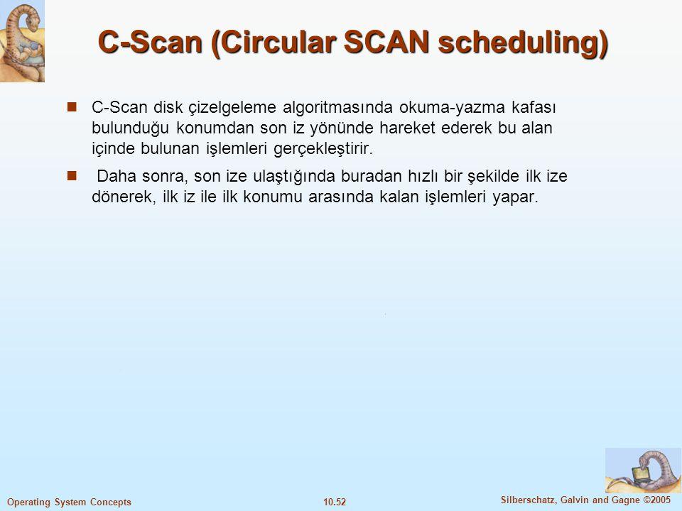 10.52 Silberschatz, Galvin and Gagne ©2005 Operating System Concepts C-Scan (Circular SCAN scheduling) C-Scan disk çizelgeleme algoritmasında okuma-ya