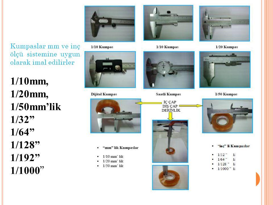 """Kumpaslar mm ve inç ölçü sistemine uygun olarak imal edilirler 1/10mm, 1/20mm, 1/50mm'lik 1/32"""" 1/64"""" 1/128"""" 1/192"""" 1/1000 """""""