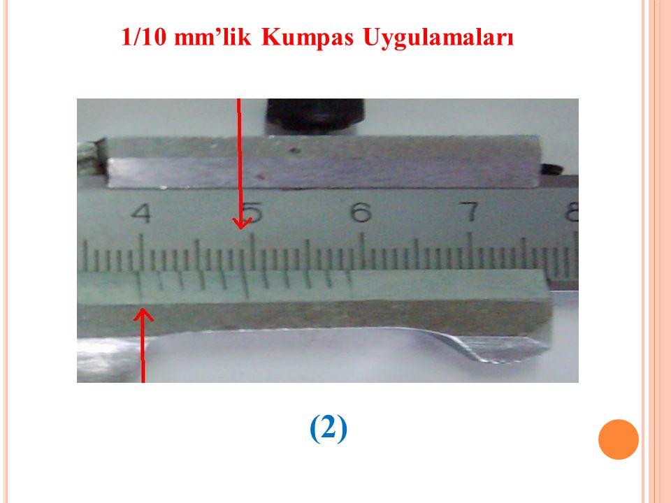 1/10 mm'lik Kumpas Uygulamaları (2)
