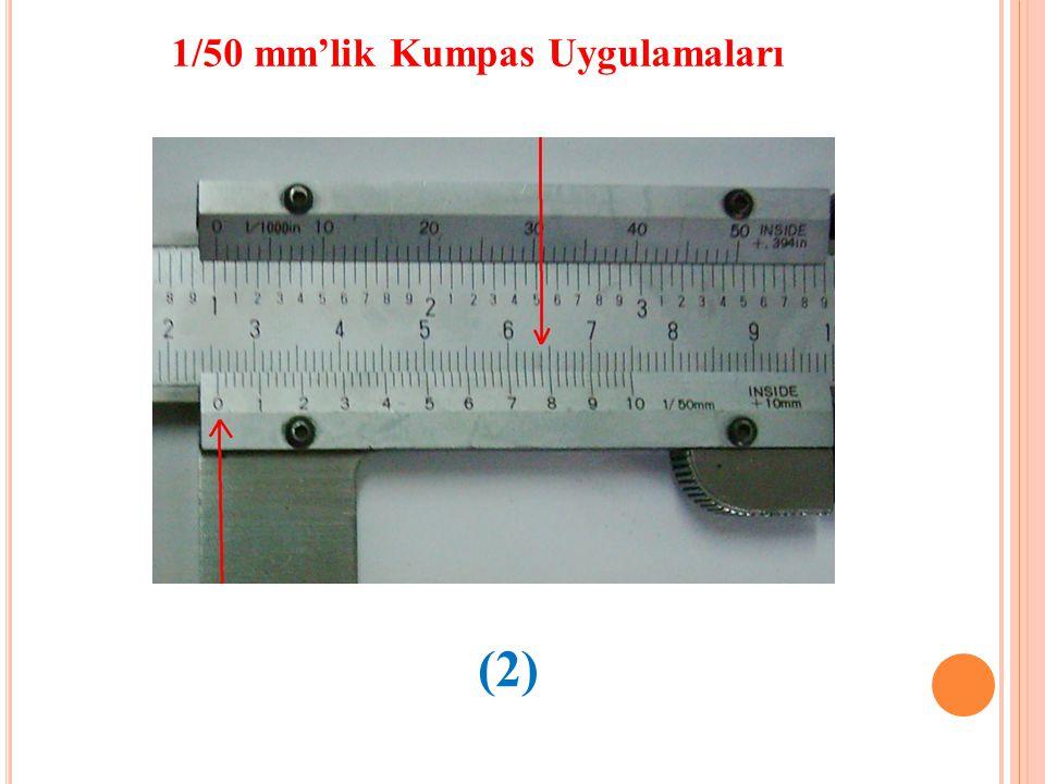 1/50 mm'lik Kumpas Uygulamaları (2)