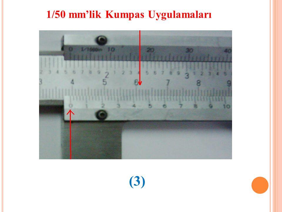 1/50 mm'lik Kumpas Uygulamaları (3)