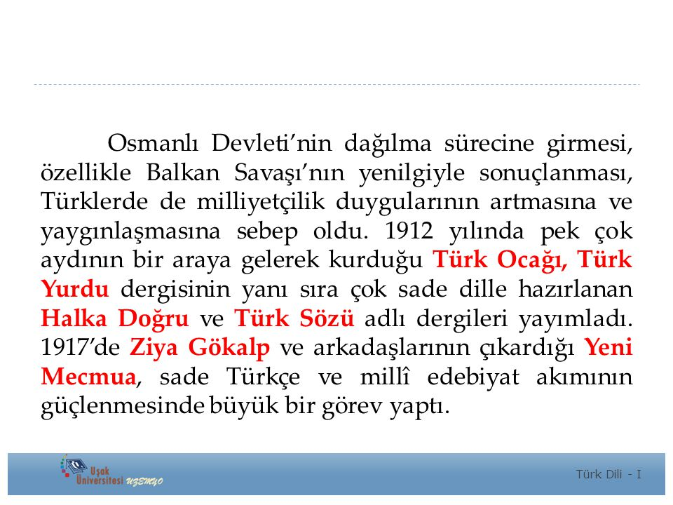 Osmanlı Devleti'nin dağılma sürecine girmesi, özellikle Balkan Savaşı'nın yenilgiyle sonuçlanması, Türklerde de milliyetçilik duygularının artmasına ve yaygınlaşmasına sebep oldu.