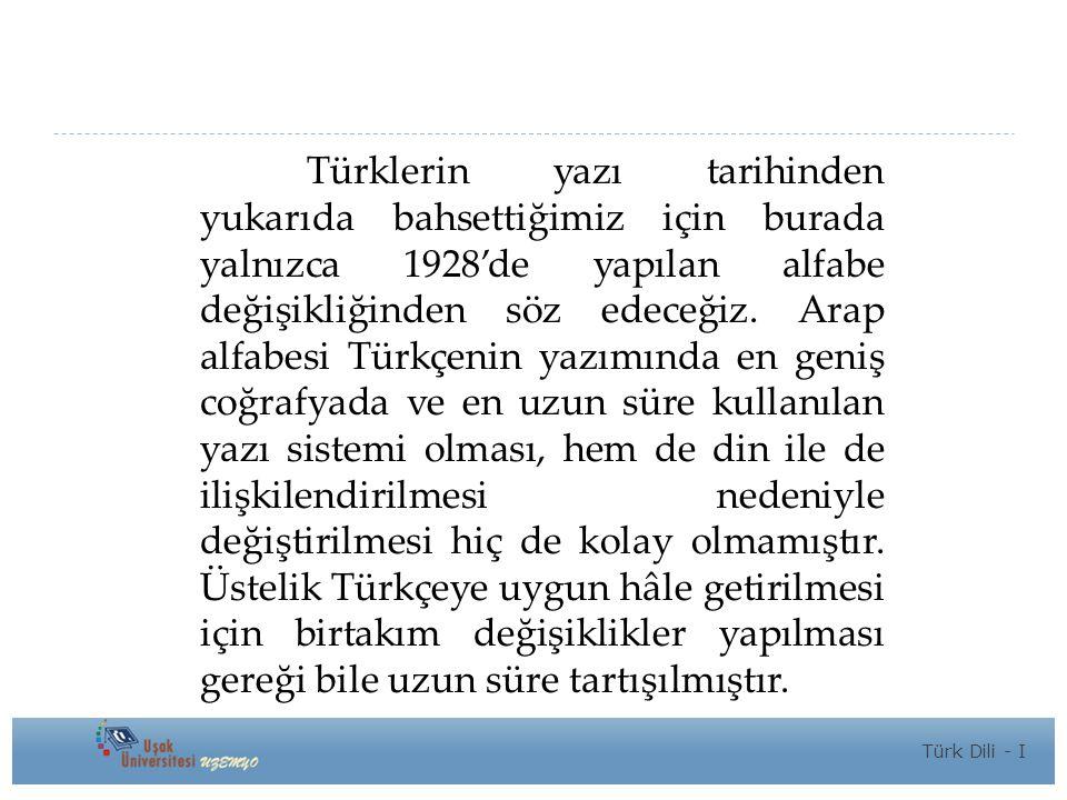 Türklerin yazı tarihinden yukarıda bahsettiğimiz için burada yalnızca 1928'de yapılan alfabe değişikliğinden söz edeceğiz.