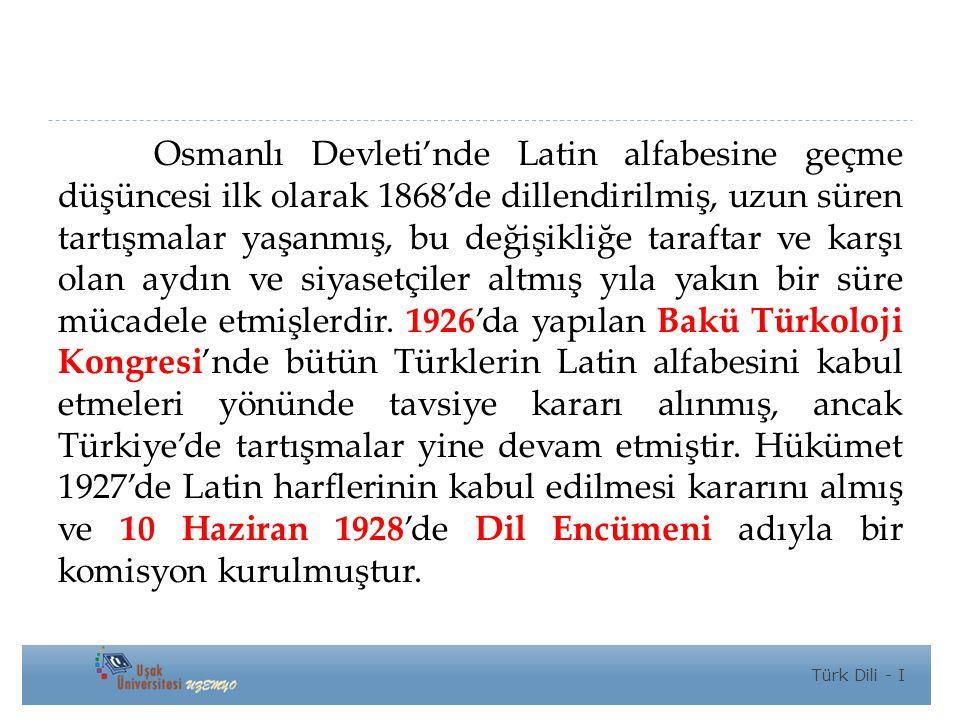 Osmanlı Devleti'nde Latin alfabesine geçme düşüncesi ilk olarak 1868'de dillendirilmiş, uzun süren tartışmalar yaşanmış, bu değişikliğe taraftar ve karşı olan aydın ve siyasetçiler altmış yıla yakın bir süre mücadele etmişlerdir.