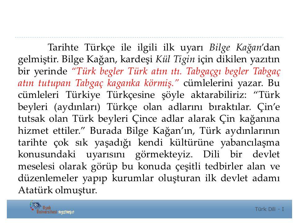 Tarihte Türkçe ile ilgili ilk uyarı Bilge Kağan'dan gelmiştir.