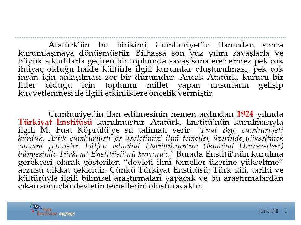 Atatürk'ün bu birikimi Cumhuriyet'in ilanından sonra kurumlaşmaya dönüşmüştür.
