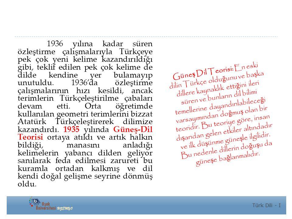1936 yılına kadar süren özleştirme çalışmalarıyla Türkçeye pek çok yeni kelime kazandırıldığı gibi, teklif edilen pek çok kelime de dilde kendine yer bulamayıp unutuldu.