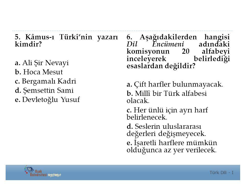 5.Kâmus-ı Türkî'nin yazarı kimdir. a. Ali Şir Nevayi b.