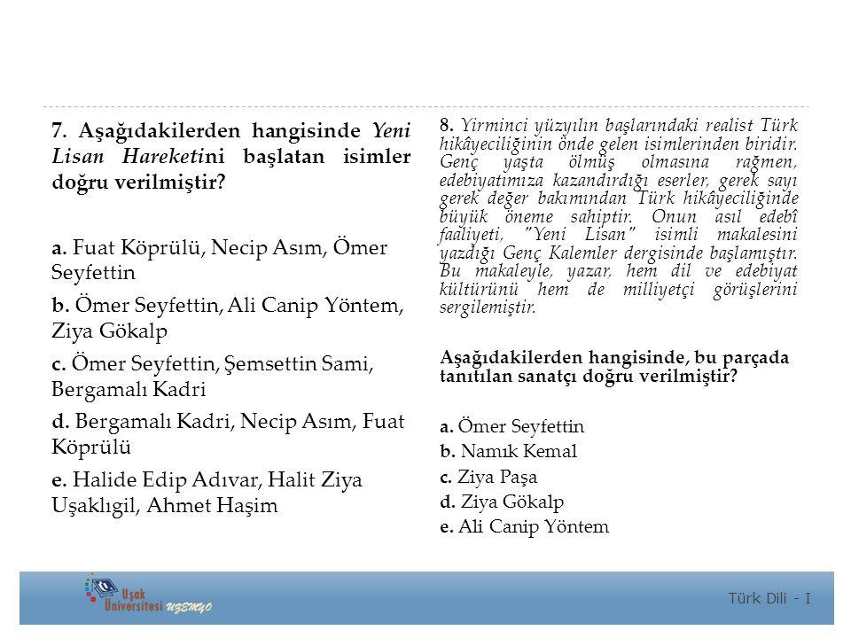 7.Aşağıdakilerden hangisinde Yeni Lisan Hareketini başlatan isimler doğru verilmiştir.