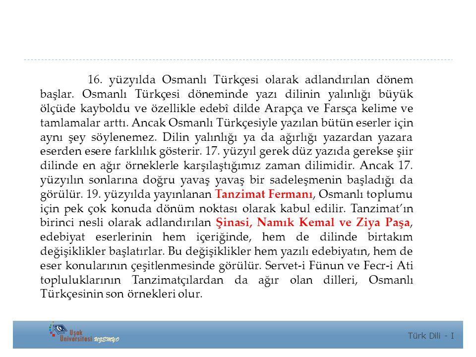 16.yüzyılda Osmanlı Türkçesi olarak adlandırılan dönem başlar.