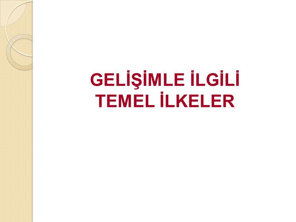 GELİŞİMLE İLGİLİ TEMEL İLKELER