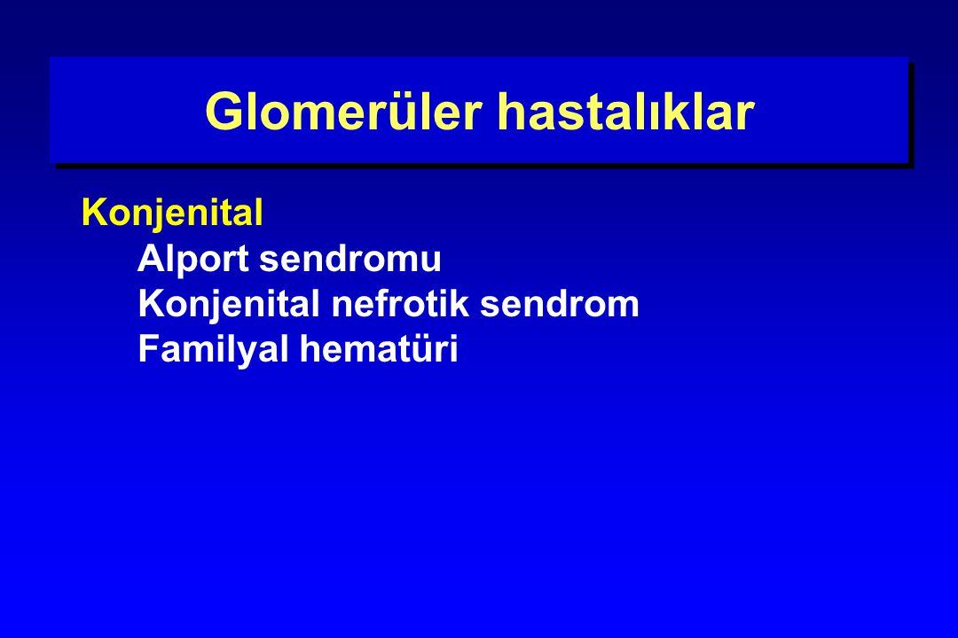 Glomerüler hastalıklar Konjenital Alport sendromu Konjenital nefrotik sendrom Familyal hematüri