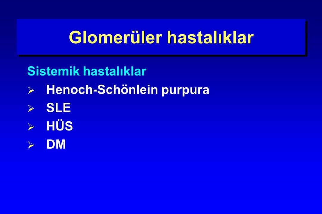 Glomerüler hastalıklar Sistemik hastalıklar  Henoch-Schönlein purpura  SLE  HÜS  DM