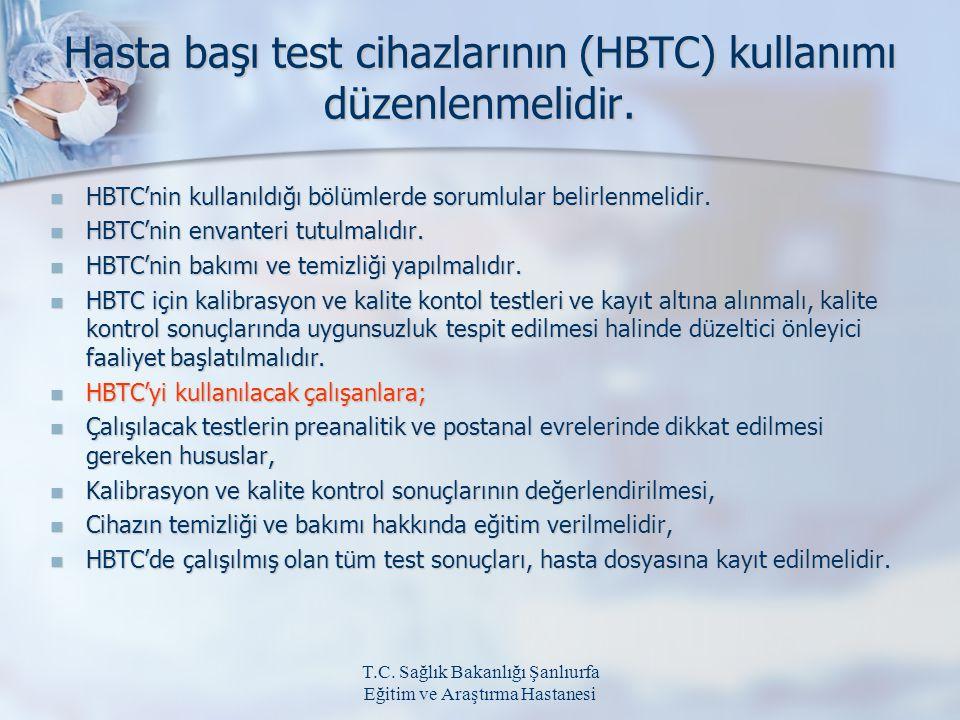 T.C. Sağlık Bakanlığı Şanlıurfa Eğitim ve Araştırma Hastanesi Hasta başı test cihazlarının (HBTC) kullanımı düzenlenmelidir. Hasta başı test cihazları
