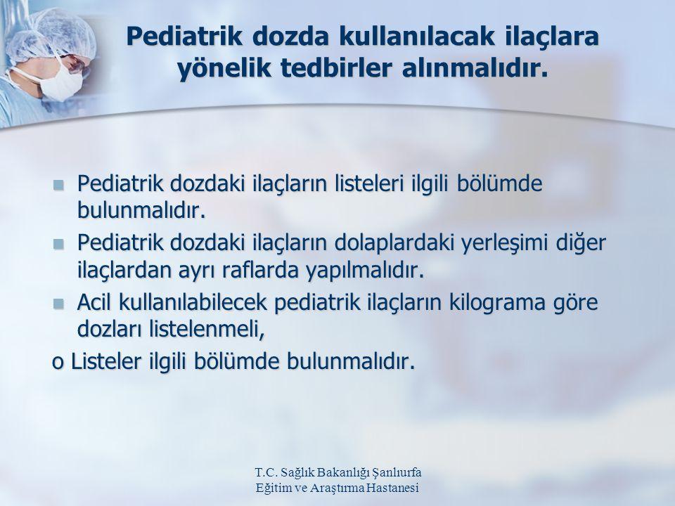 T.C. Sağlık Bakanlığı Şanlıurfa Eğitim ve Araştırma Hastanesi Pediatrik dozda kullanılacak ilaçlara yönelik tedbirler alınmalıdır. Pediatrik dozdaki i