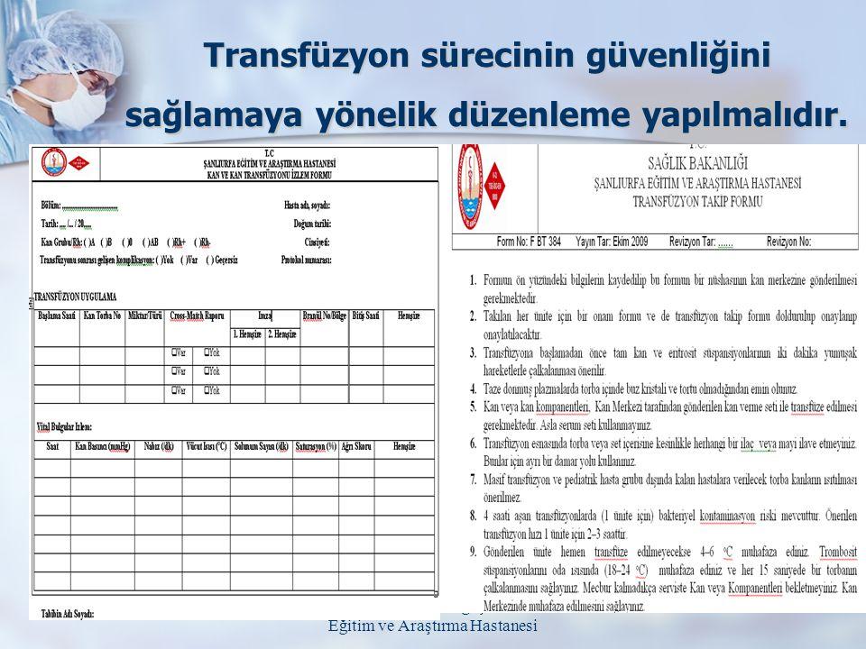 T.C. Sağlık Bakanlığı Şanlıurfa Eğitim ve Araştırma Hastanesi Transfüzyon sürecinin güvenliğini sağlamaya yönelik düzenleme yapılmalıdır.