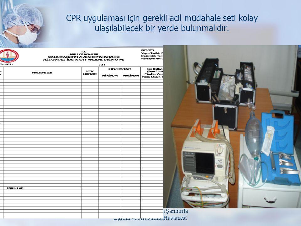 T.C. Sağlık Bakanlığı Şanlıurfa Eğitim ve Araştırma Hastanesi CPR uygulaması için gerekli acil müdahale seti kolay ulaşılabilecek bir yerde bulunmalıd
