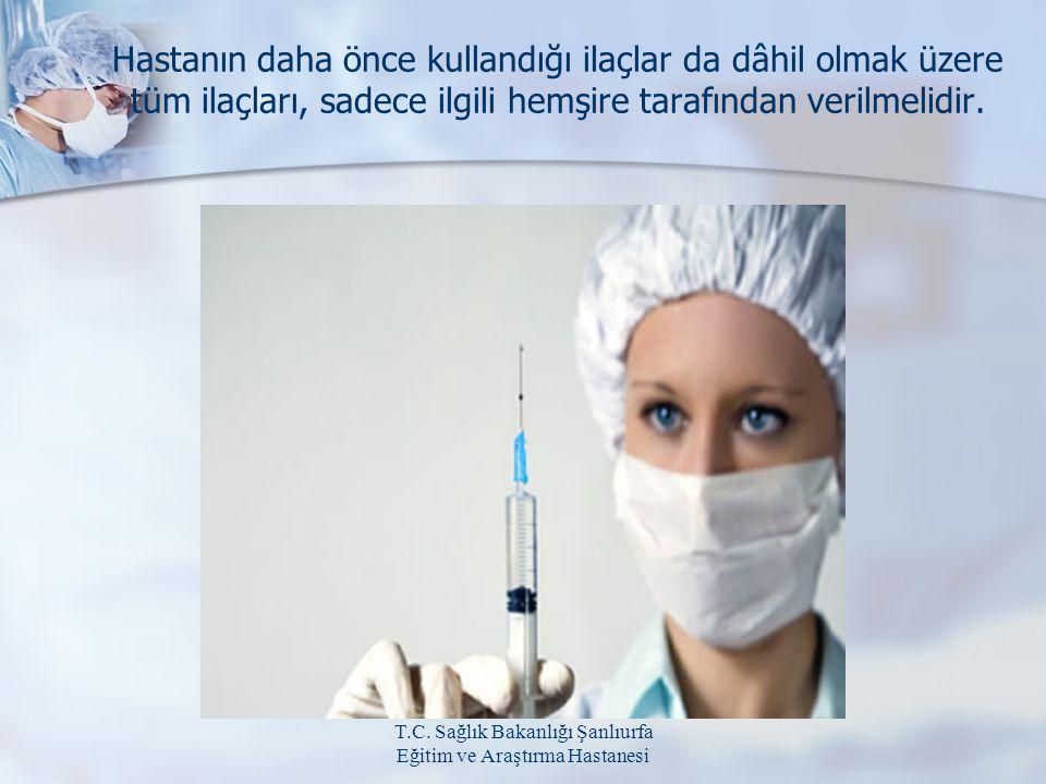 Hastanın daha önce kullandığı ilaçlar da dâhil olmak üzere tüm ilaçları, sadece ilgili hemşire tarafından verilmelidir.