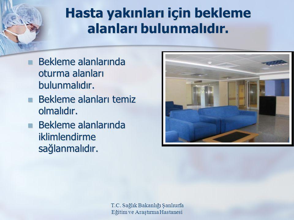 T.C. Sağlık Bakanlığı Şanlıurfa Eğitim ve Araştırma Hastanesi Hasta yakınları için bekleme alanları bulunmalıdır. Bekleme alanlarında oturma alanları