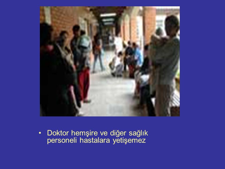 Doktor hemşire ve diğer sağlık personeli hastalara yetişemez