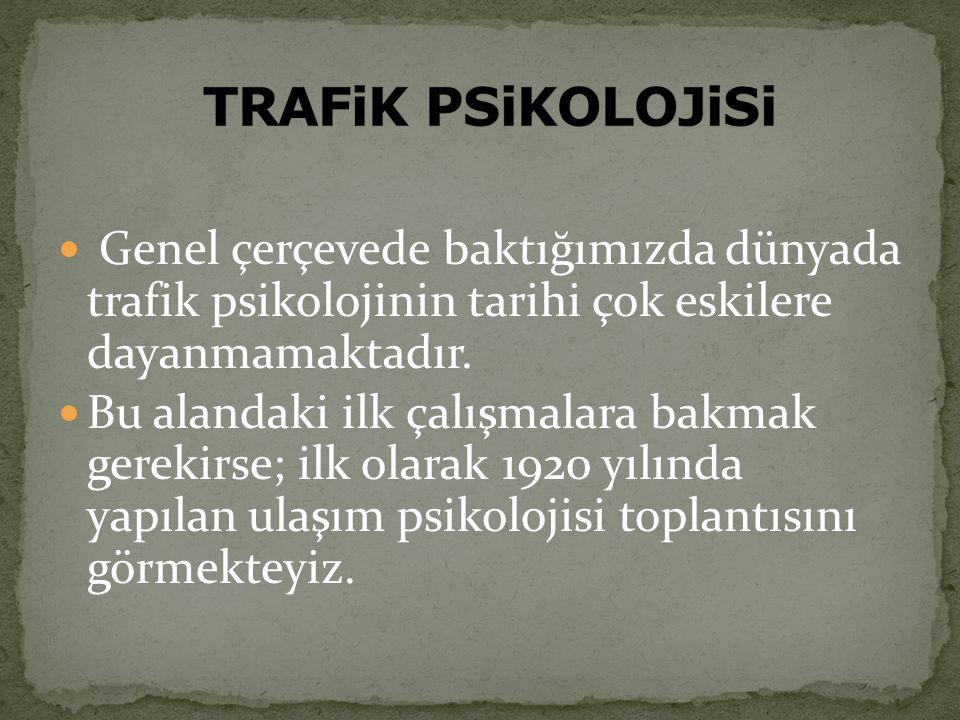 Genel çerçevede baktığımızda dünyada trafik psikolojinin tarihi çok eskilere dayanmamaktadır. Bu alandaki ilk çalışmalara bakmak gerekirse; ilk olarak