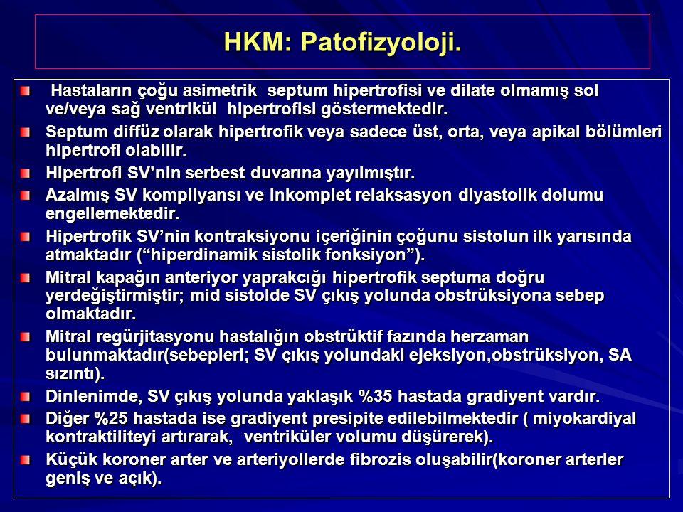HKM: Patofizyoloji. Hastaların çoğu asimetrik septum hipertrofisi ve dilate olmamış sol ve/veya sağ ventrikül hipertrofisi göstermektedir. Hastaların