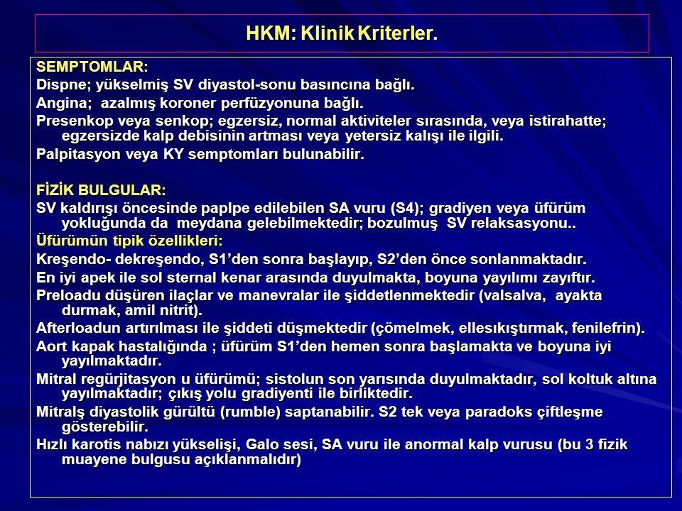 HKM: Klinik Kriterler. SEMPTOMLAR: Dispne; yükselmiş SV diyastol-sonu basıncına bağlı. Angina; azalmış koroner perfüzyonuna bağlı. Presenkop veya senk
