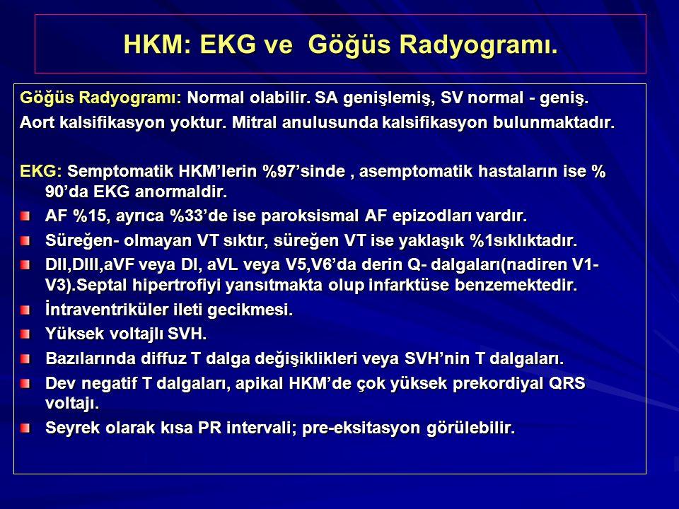 HKM: EKG ve Göğüs Radyogramı. Göğüs Radyogramı: Normal olabilir. SA genişlemiş, SV normal - geniş. Aort kalsifikasyon yoktur. Mitral anulusunda kalsif