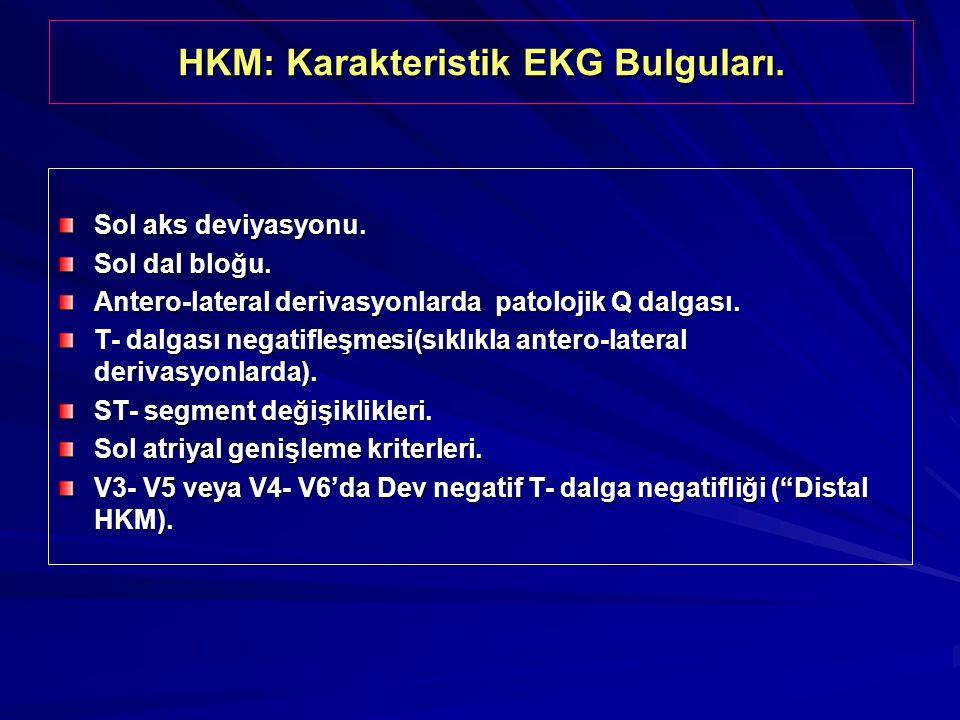 HKM: Karakteristik EKG Bulguları. Sol aks deviyasyonu. Sol dal bloğu. Antero-lateral derivasyonlarda patolojik Q dalgası. T- dalgası negatifleşmesi(sı