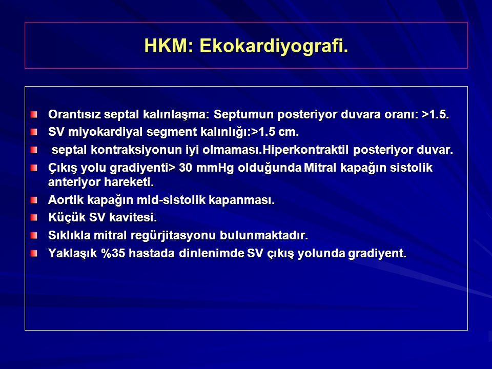 HKM: Ekokardiyografi. Orantısız septal kalınlaşma: Septumun posteriyor duvara oranı: >1.5. SV miyokardiyal segment kalınlığı:>1.5 cm. septal kontraksi
